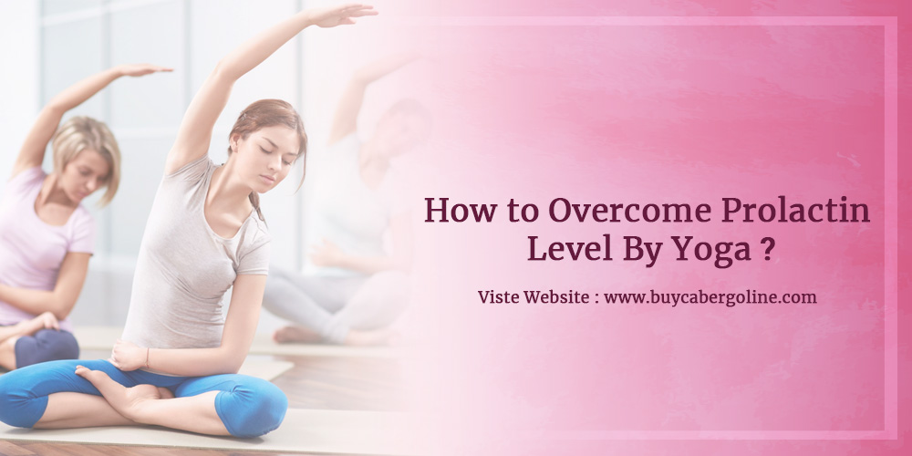 How to Overcome Prolactin Level By Yoga