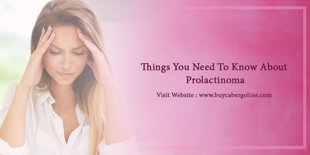 Things You Need To Know About Prolactinoma