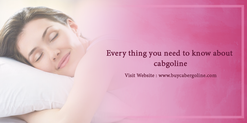 Every thing you need to know about cabgoline