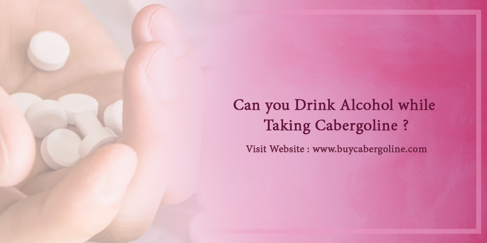 Can you Drink Alcohol while taking Cabergoline