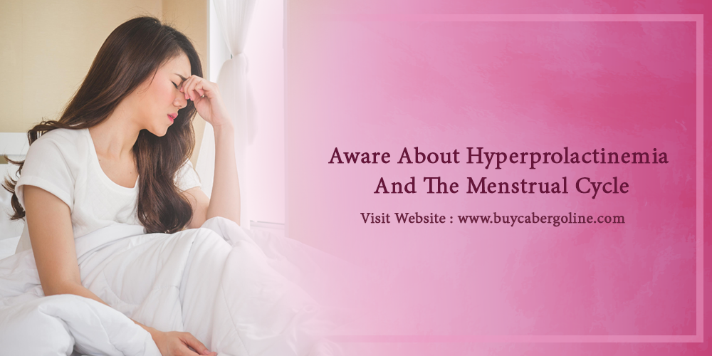 Aware About Hyperprolactinemia And The Menstrual Cycle
